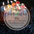 Happy Birthday to Me: How to celebrate your Birthday for Free