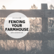 Fencing Your Farmhouse