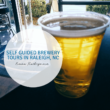 Self Guided Brewery Tours: Raleigh, NC