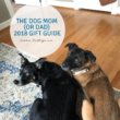 The Dog Mom (or Dad) | 2018 Gift Guide Series